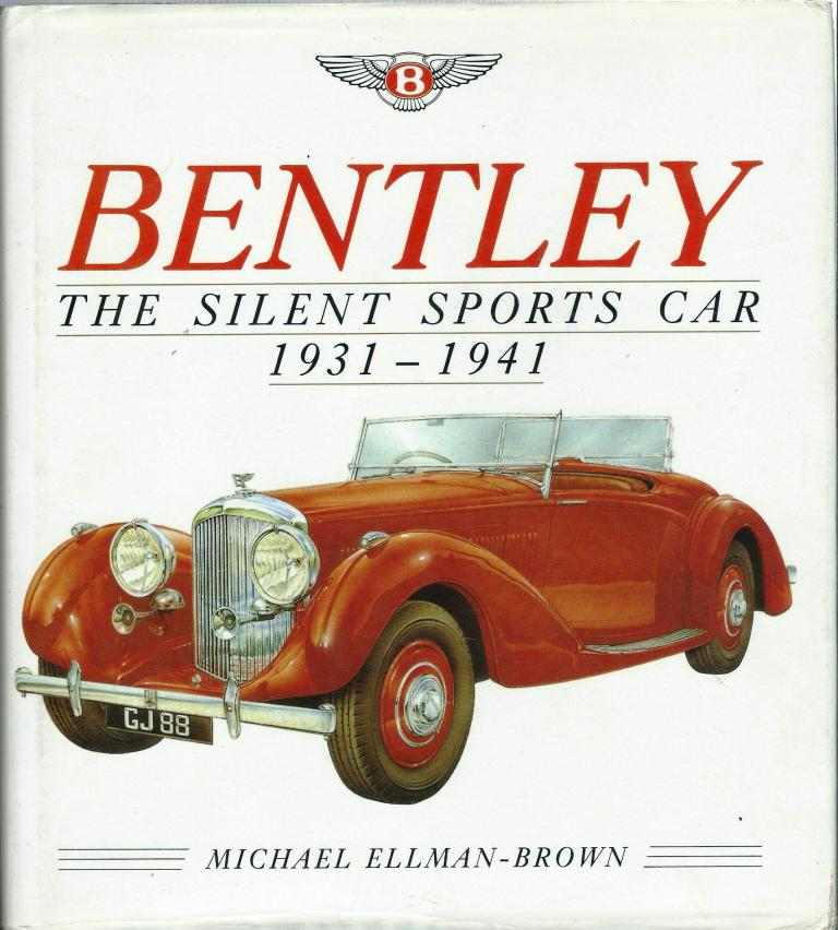 BENTLEY THE SILENT SPORTS CAR 1931 TO 1941 BY ELLMAN-BROWN