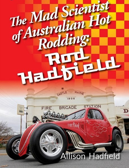 THE MAD SCIENTIST OF AUSTRALIAN HOT RODDING , ROD HADFIELD